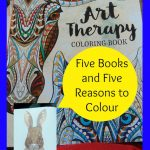 Five books, five reasons, all about adult colouring.