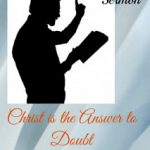 Sunday Sermon: Christ is the Answer to Doubt