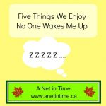Five Things We Enjoy: No One Makes Me Get Out of Bed Before I Want To (respect)