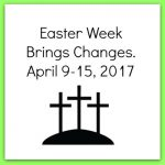 Easter Week Brings Changes