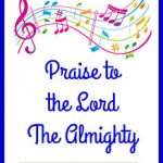 Hymn Study: Praise to the Lord the Almighty