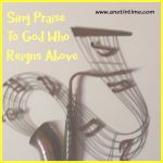 Hymn Study: Sing Praise to God, Who Reigns Above