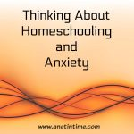 Thinking about Anxiety and Homeschooling