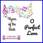 Hymn Study: O Perfect Love