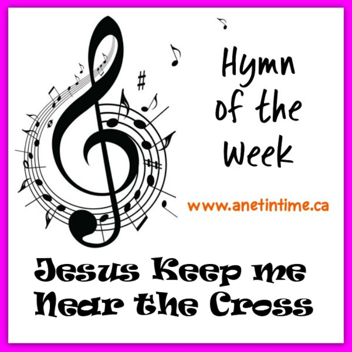 Jesus keep me near the cross, history and lyrics.