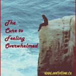 The Cure to Feeling Overwhelmed