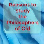 Reasons to study the Philosophers of Old