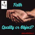 Faith, Quality or Object?