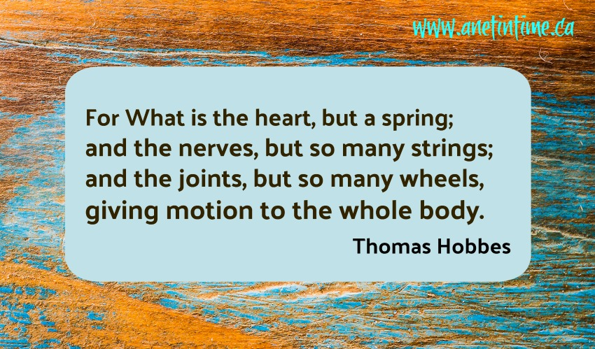 "quote by Thomas hobbes ""For What is the heart, but a spring; and the nerves, but so many strings;  and the joints, but so many wheels,  giving motion to the whole body."""