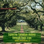 Exploring Canadian History Through Field Trips