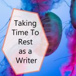 Taking Time To Rest as a Writer