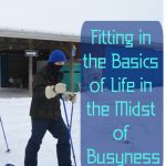 Fitting in the Basics of Life in the Midst of Busyness