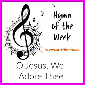 O Jesus, We Adore Thee