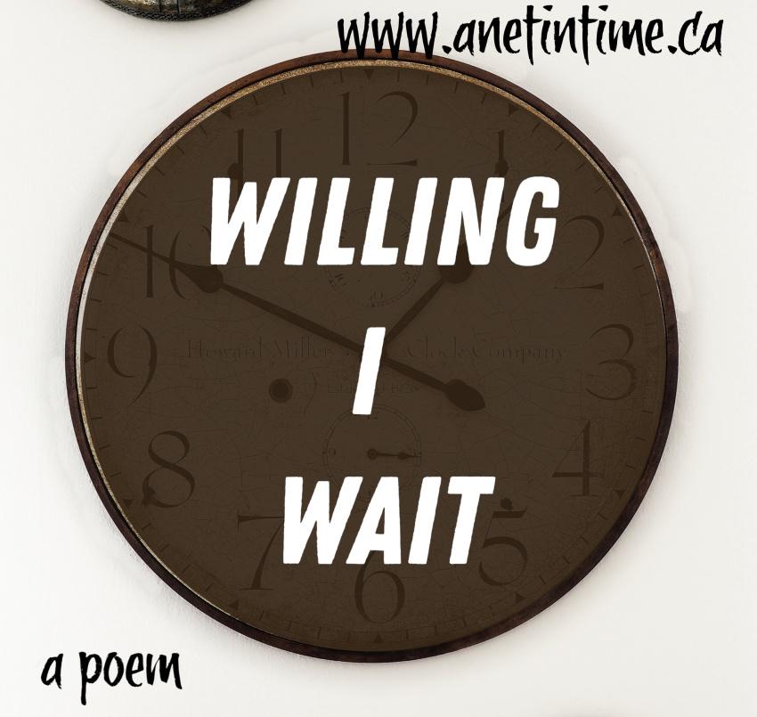 Willing I wait