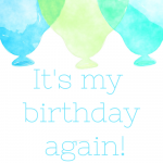 It's my birthday, again