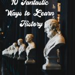 10 Fantastic Ways to Learn History