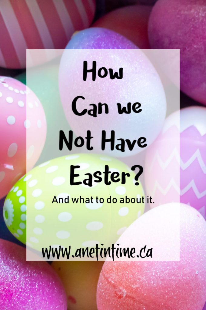 How can we not have Easter