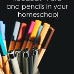 Are they really needed?  Pens & pencils in your homeschool