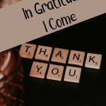 In Gratitude I Come