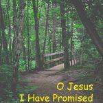 O Jesus I Have Promised